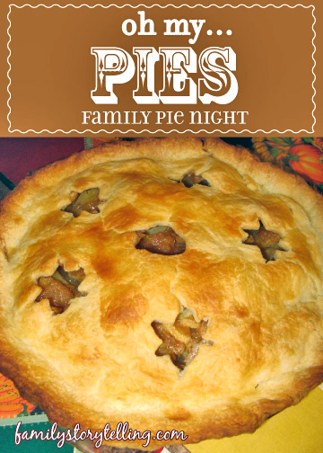 Family Storytelling, Pie Night, Tradition, Thanksgiving, Pie Recipe