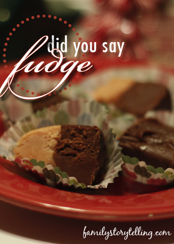Family Storytelling, Fudge Recipe, Christmas Candy